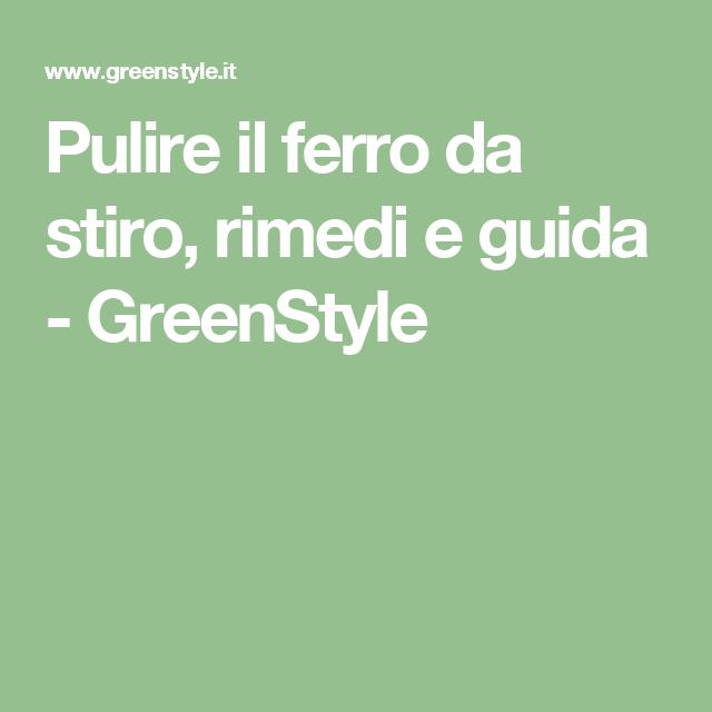 Pulire il ferro da stiro, rimedi e guida - GreenStyle