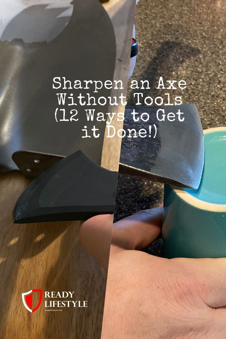 Sharpen an Axe Without Tools (12 Ways to Get it Done!) in