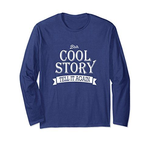 Unisex Cool story bro - tell it again - funny t-shirt   We all know that friend with his (or her) stories. To be ahead of them just wear this long sleeve shirt with the funny quote that it is a cool story and to tell it again.  #coolstory #funnyquote #funny #humor #funnyshirt #sweater #coolstorybro #bro #humor #funnyquotes