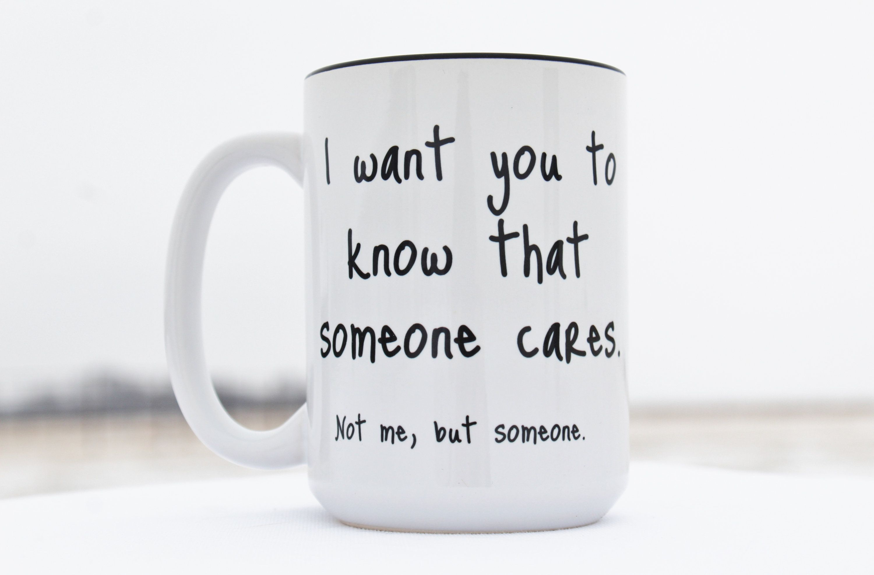 Funny Coffee Mugs,Funny Coffee Cup,I Want You To Know That Someone Cares Not Me,Funny Coffee Mugs for Women,Funny Coffee Mugs Work,Funny Mug