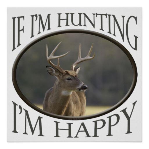 Best Hunter Sport Funny If Im Hunting Im Happy Buck Posters Hunter Sport Funny If Im Hunting I Hunting Sports Humor Deer Hunting Season