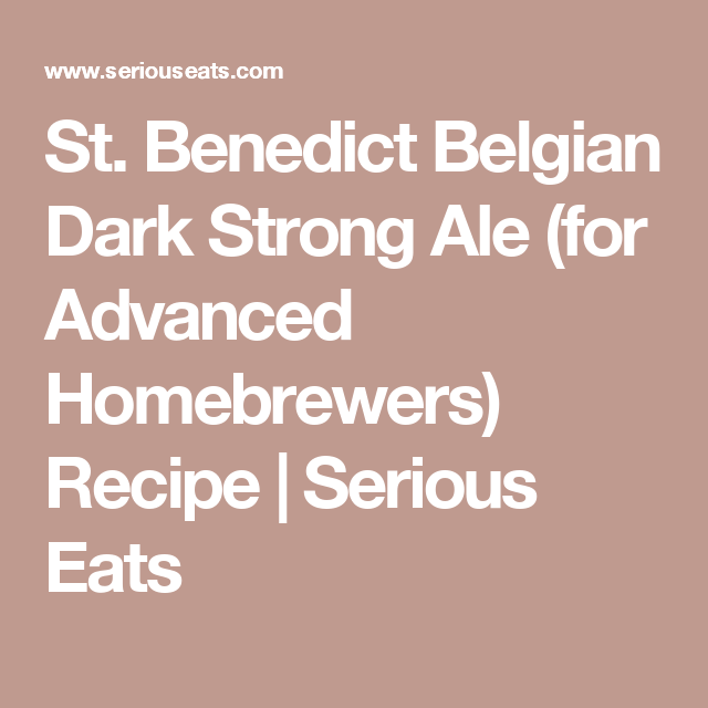 St. Benedict Belgian Dark Strong Ale (for Advanced Homebrewers) Recipe | Serious Eats