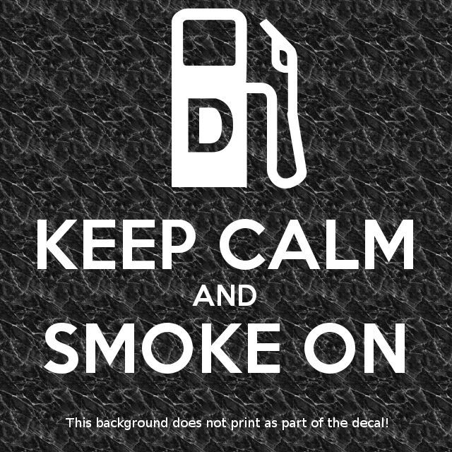 KEEP CALM AND SMOKE ON VINYL DECAL STICKER SUPERCHARGED BLOWN DIESEL BURNER