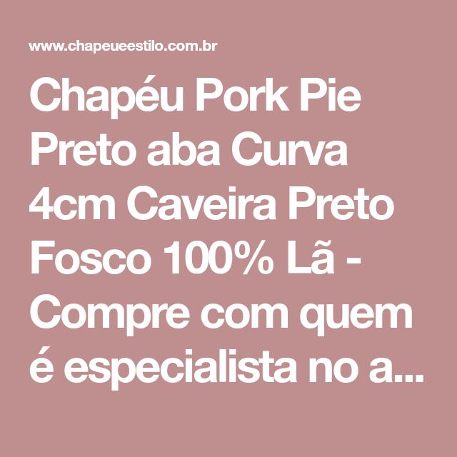 Chapéu Pork Pie Preto aba Curva 4cm Caveira Preto Fosco 100% Lã - Compre com 9d614d5c99b
