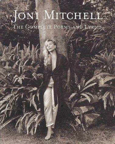 Joni Mitchell: The Complete Poems and Lyrics by Joni Mitchell, http://www.amazon.com/dp/0609802186/ref=cm_sw_r_pi_dp_SwQdrb0E3YCEG