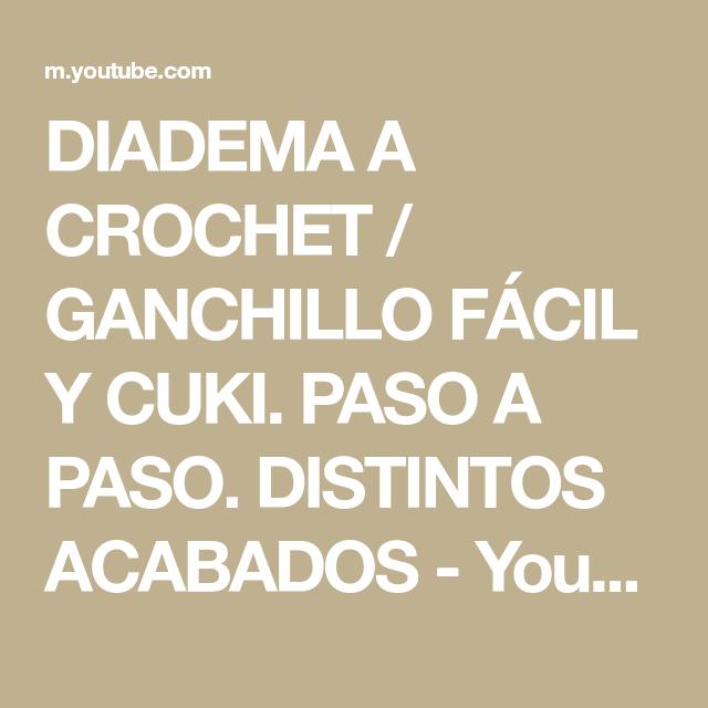 DIADEMA A CROCHET / GANCHILLO FÁCIL Y CUKI. PASO A PASO. DISTINTOS ...