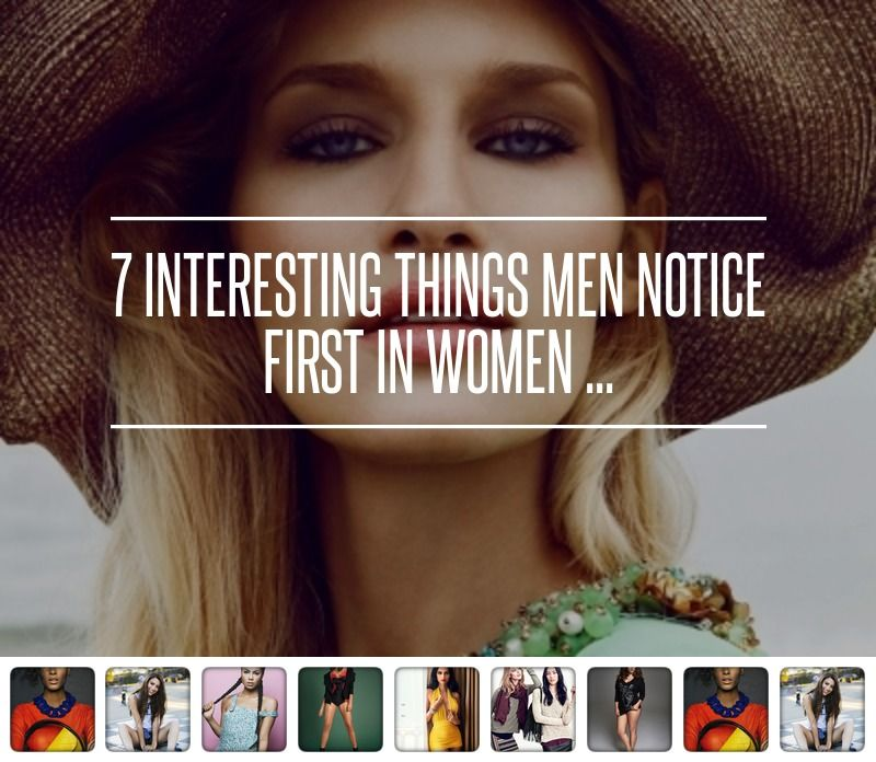 7 Interesting Things Men Notice First in Women