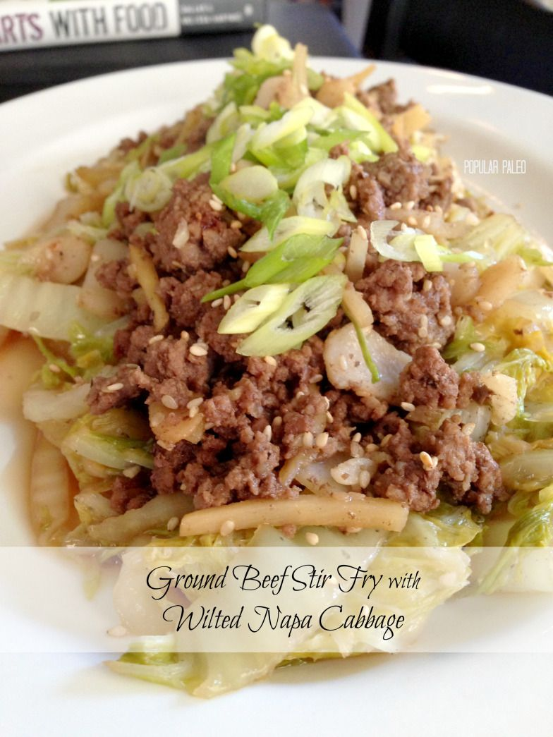 Paleo Ground Beef Stir Fry With Wilted Napa Cabbage Popular Paleo Ground Beef Paleo Recipes Paleo Ground Beef Ground Beef Stir Fry