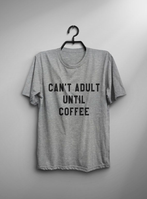 This Cant adult until coffee T-shirt design is printed on unisex casual fit  t-shirt blended with cotton and polyester which give you an ultra-soft …
