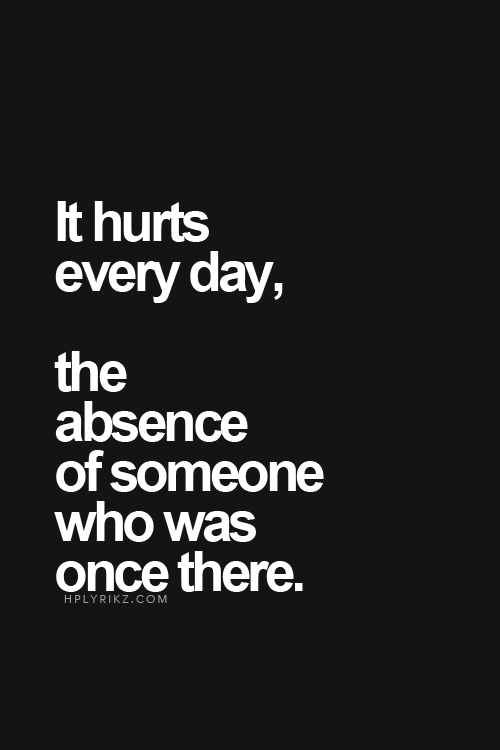 It Hurts Every Day, The Absence Of Someone Who Was Once