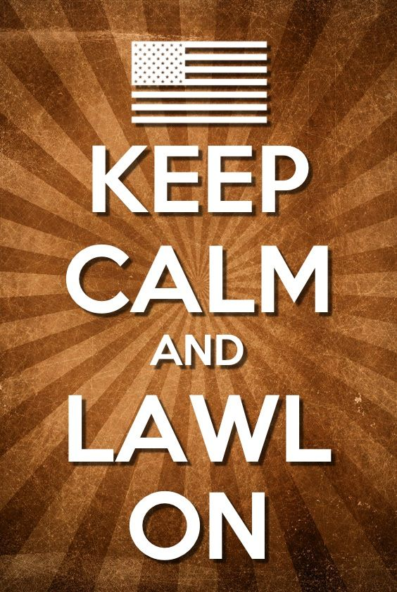 Keep calm and LAWL on  (LAWL means lol)
