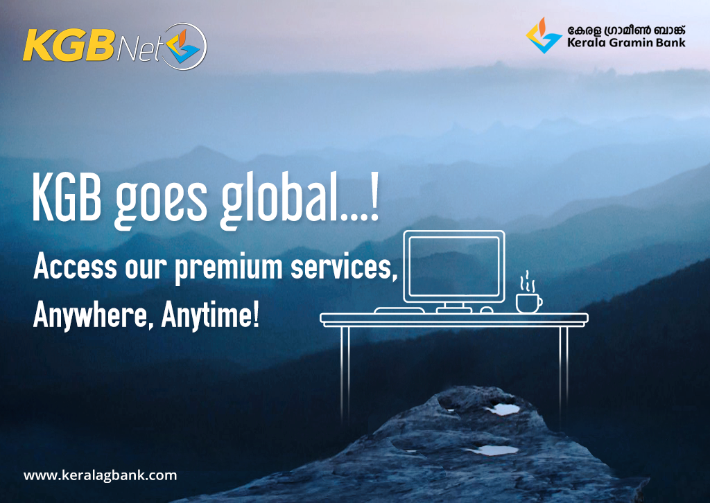 Kgb Goes Global Access Our Premium Services Anywhere Anytime Keralagraminbank Kgb Internetbanking Kgbnet Kerala Global Anytime