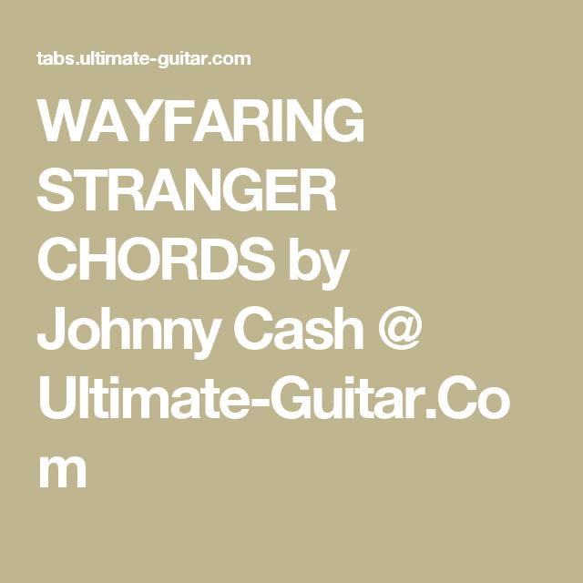 WAYFARING STRANGER CHORDS by Johnny Cash @ Ultimate-Guitar.Com ...