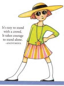 M.E. : It's easy to stand with a crowd. It takes courage to stand alone. ~ Anonymous