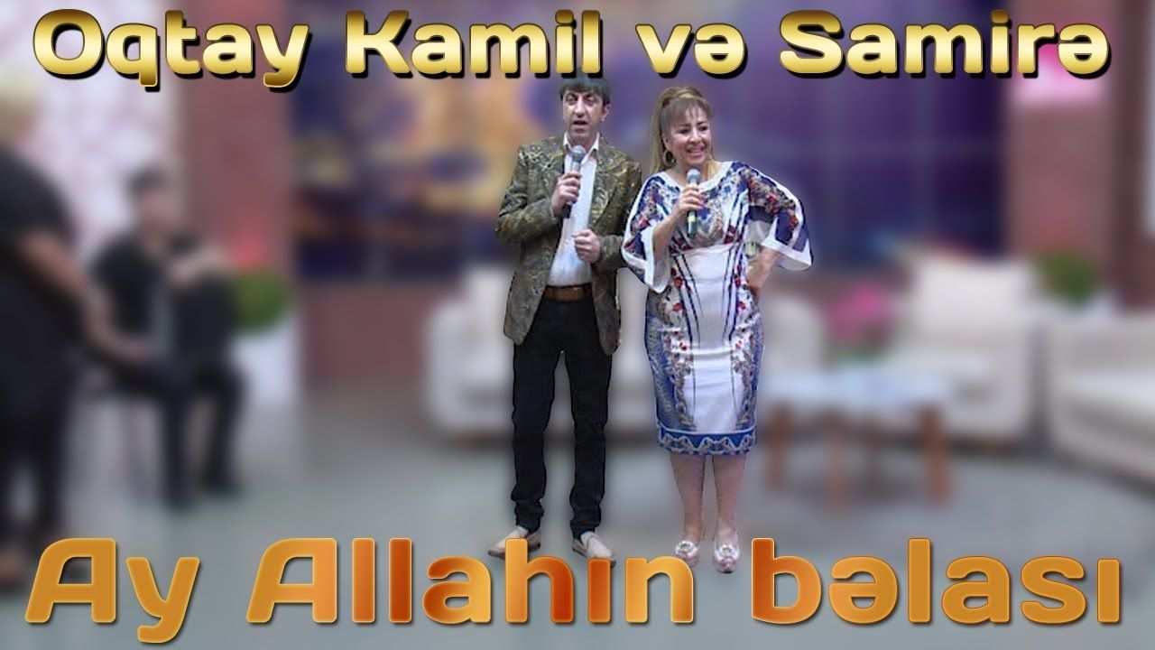 Oktay Samirə Ay Allahin Belasi Mp3 Yukle Allah