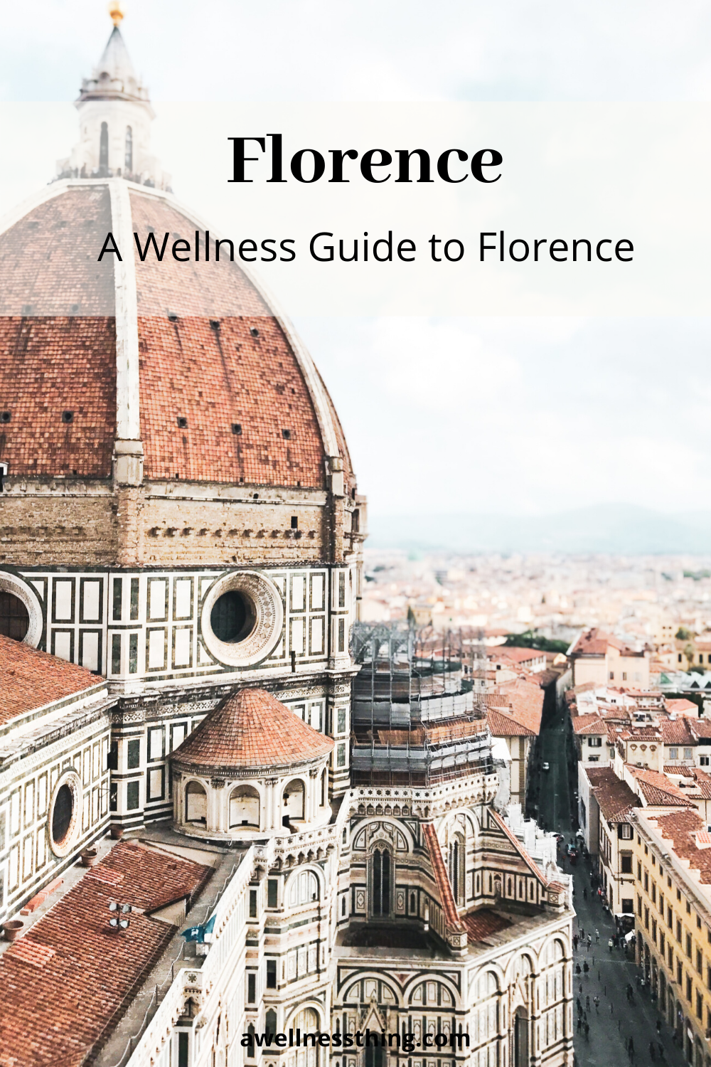 A Wellness Travel Guide To Florence Italy Wellness Travel Florence Travel Florence Travel Guide