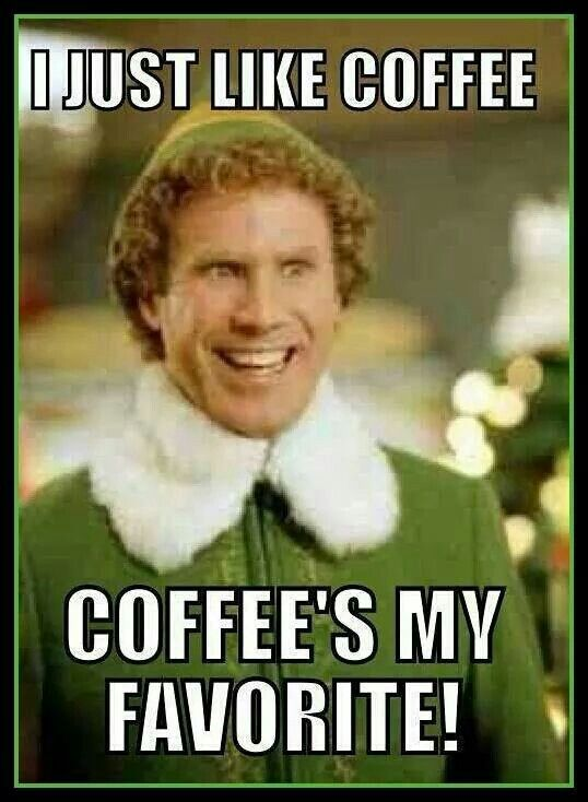 Love My Coffee Christmas Memes Funny Movie Quotes Buddy The Elf