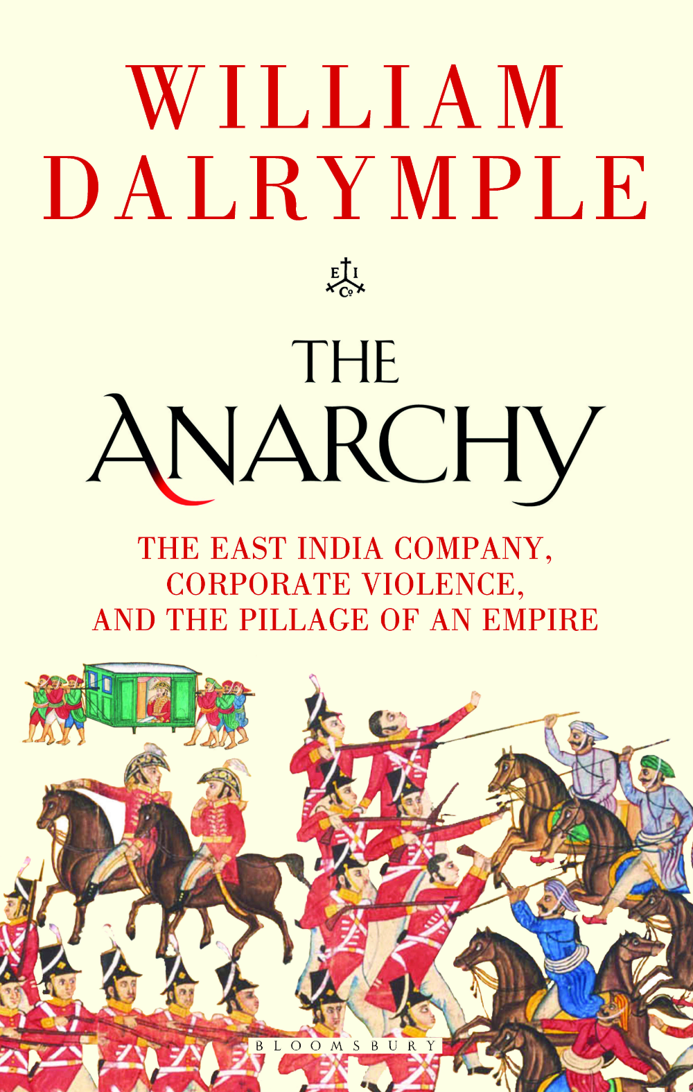 The Anarchy William Dalrymple Chronicles An Early Instance Of Corporate Power Over Governance East India Company Books William Dalrymple