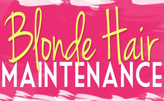 How To Maintain Blonde Hair - Hairspray and Highheels