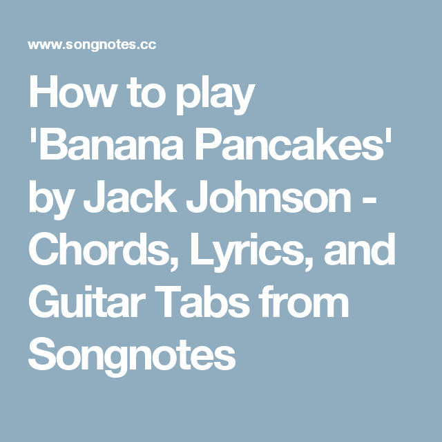 How To Play Banana Pancakes By Jack Johnson Chords Lyrics And