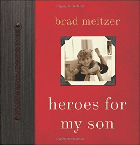 Heroes For My Son By Brad Meltzer Brad Meltzer Books Book