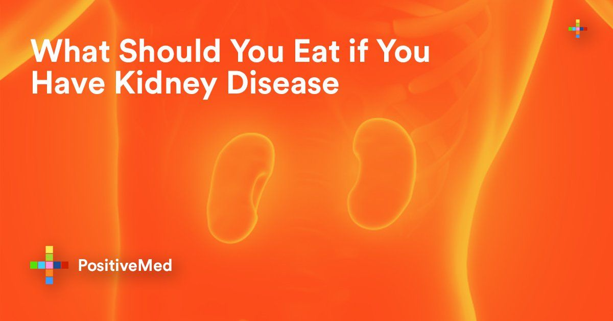 What Should You Eat if You Have Kidney Disease | Health and