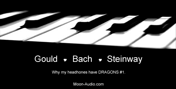 Gould, Bach & Steinway - Why my earphones have Dragons.