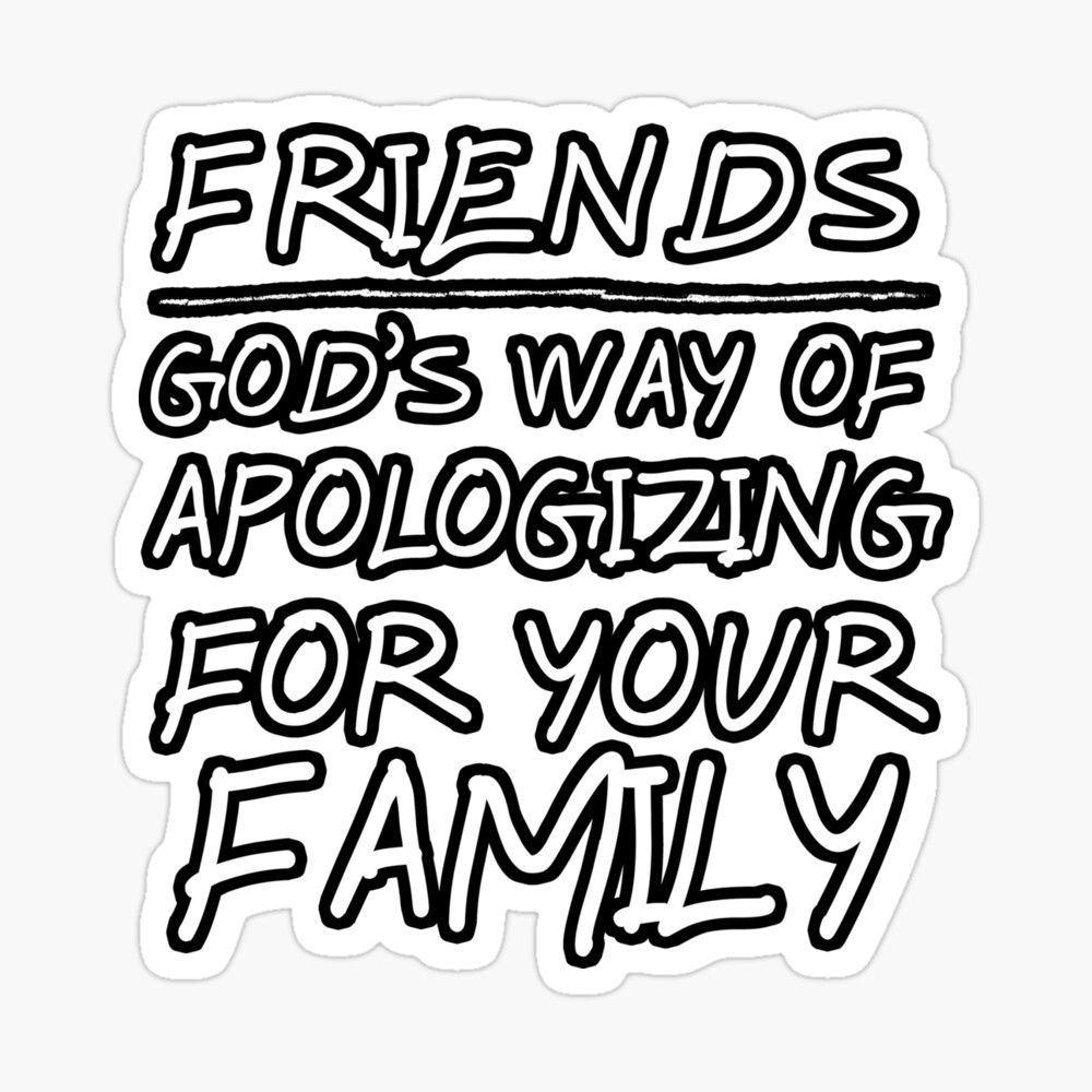 Friends Family Funny Sarcastic Quote Gifts Glossy Sticker By Rbaaronmattie Sarcastic Quotes Funny Sarcastic Quotes Sarcastic Humor
