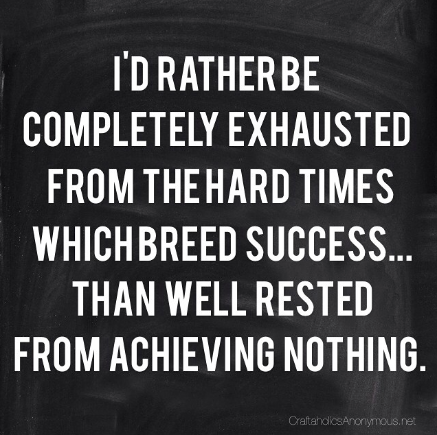 Quotes For Hard Work Funny Crafting Memes  Hard Times Hard Work And Exhausted