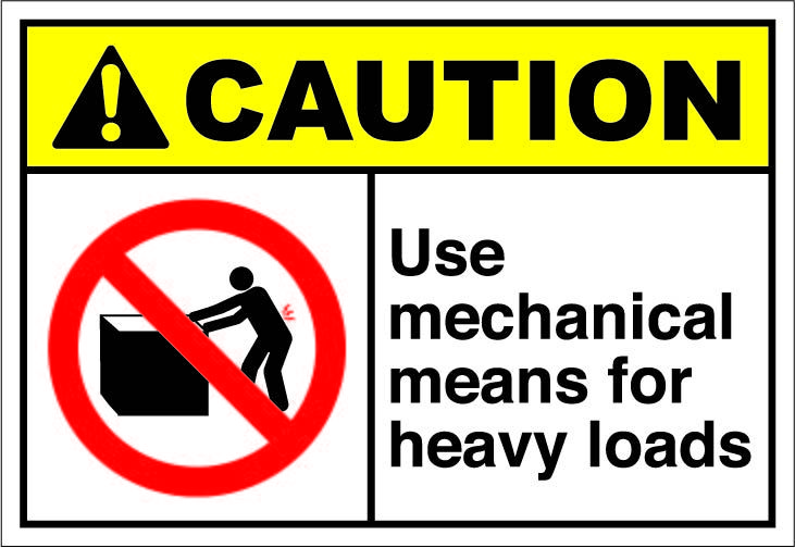 Use mechanical means for heavy loads $1.64 #signs