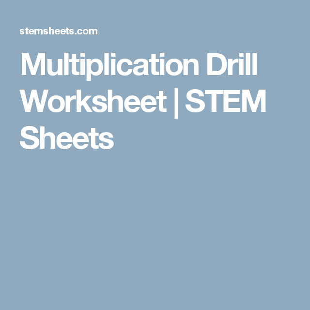 Multiplication Drill Worksheet | STEM Sheets | Home Schooling Math ...