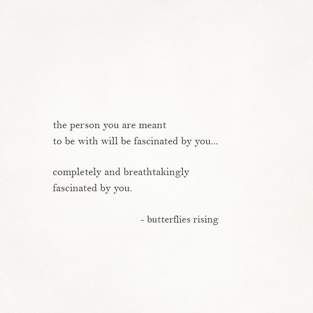 the person you are meant to be with will be fascinated by you...