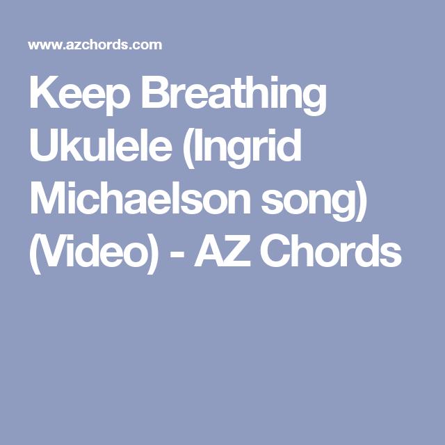 Keep Breathing Ukulele Ingrid Michaelson Song Video Az Chords