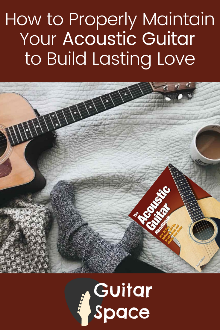 How To Properly Maintain Your Acoustic Guitar To Build Lasting Love Guitar Acoustic Guitar Acoustic