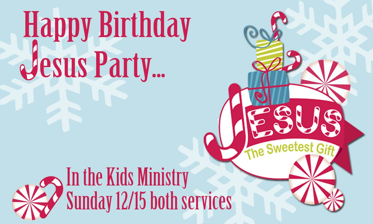 Join us on sunday december 15th for our happy birthday jesus party happy birthday jesus kristyandbryce Choice Image