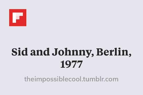 Sid and Johnny, Berlin, 1977 http://flip.it/QpyWI
