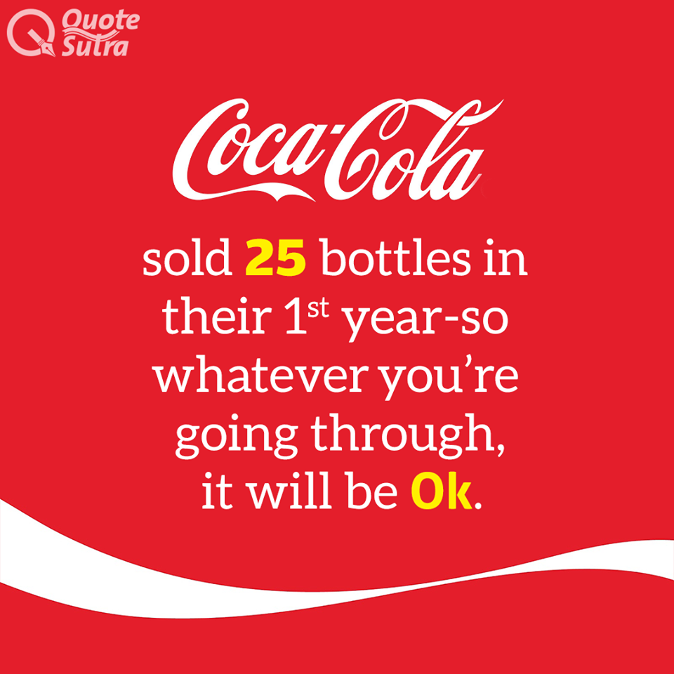 Coca Cola Quotes Cocacola Sold 25 Bottles In Their First Year  So Whatever You're