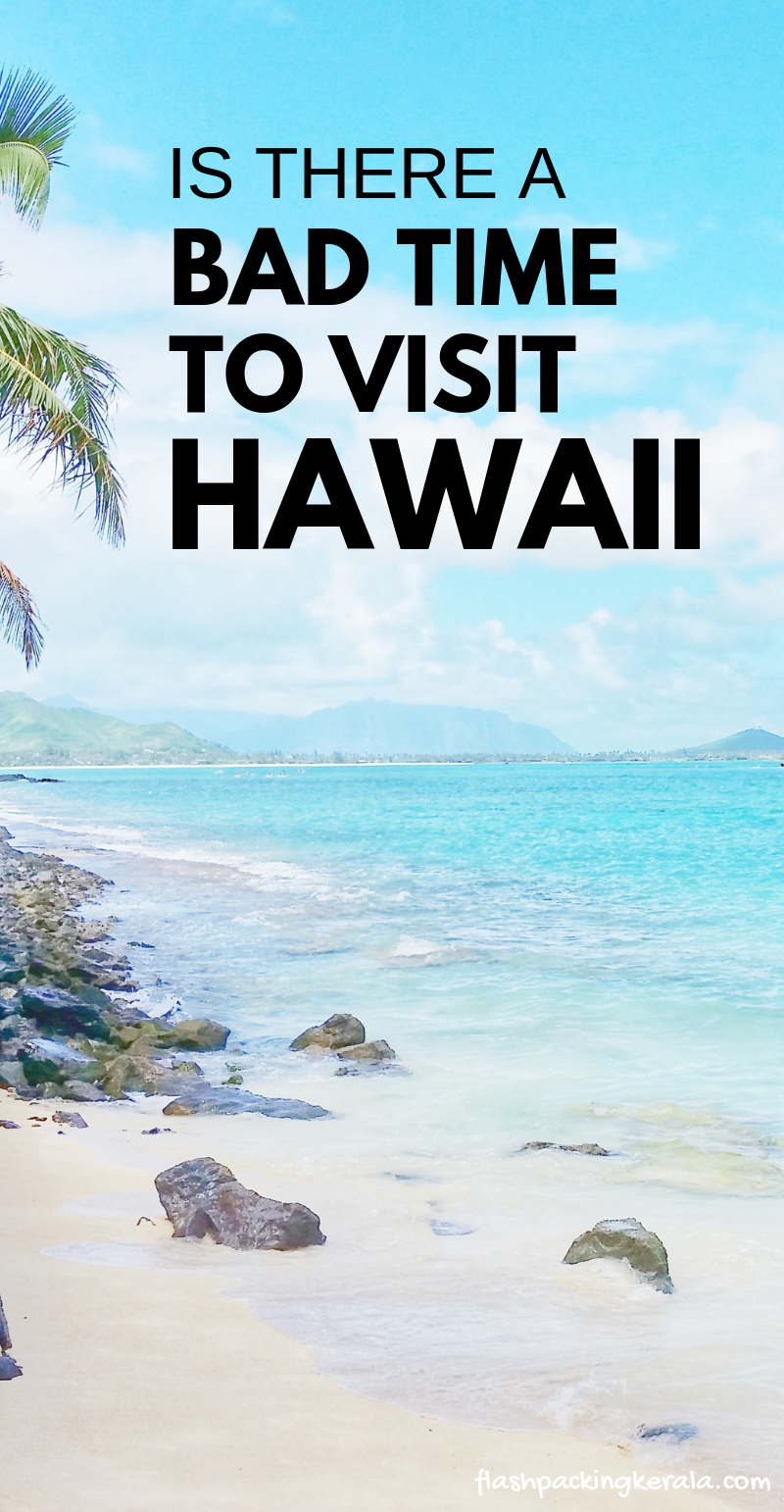 Hawaii Travel Is There A Bad Time To Visit Maui Kauai Oahu Island When Go Outdoor Destinations Culture Bucket
