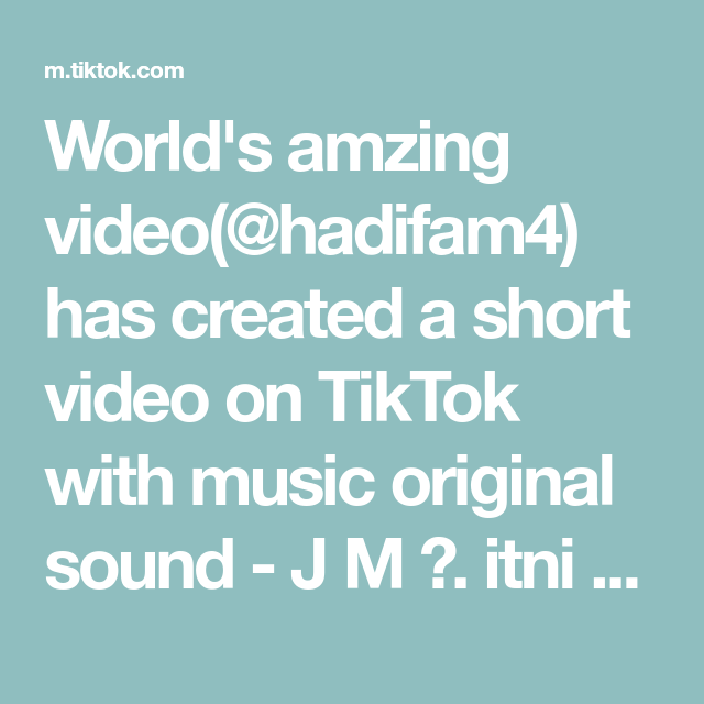 World S Amzing Video Hadifam4 Has Created A Short Video On Tiktok With Music Original Sound J M Itni Achi Pic Hy End D The Originals Viral Videos Music