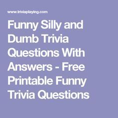 Funny Silly and Dumb Trivia Questions With Answers - Free Printable