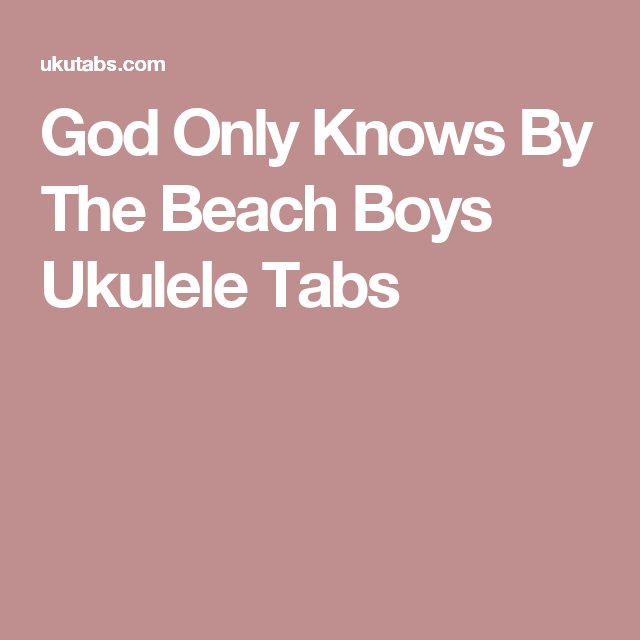 God Only Knows By The Beach Boys Ukulele Tabs Ukulele Fun