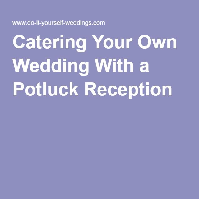 Catering Your Own Wedding With A Potluck Reception