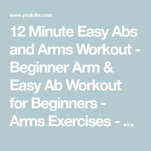 12 Minute Easy Abs and Arms Workout - Beginner Arm & Easy Ab Workout for Beginners - Arms Exercises - YouTube #beginnerarmworkouts 12 Minute Easy Abs and Arms Workout - Beginner Arm & Easy Ab Workout for Beginners - Arms Exercises - YouTube #beginnerarmworkouts