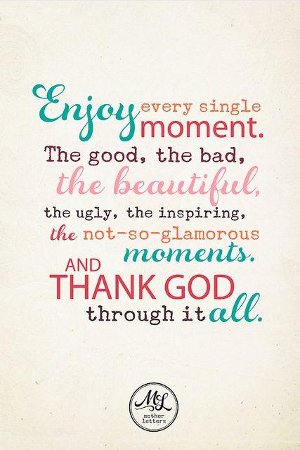 enjoy every single moment . . .