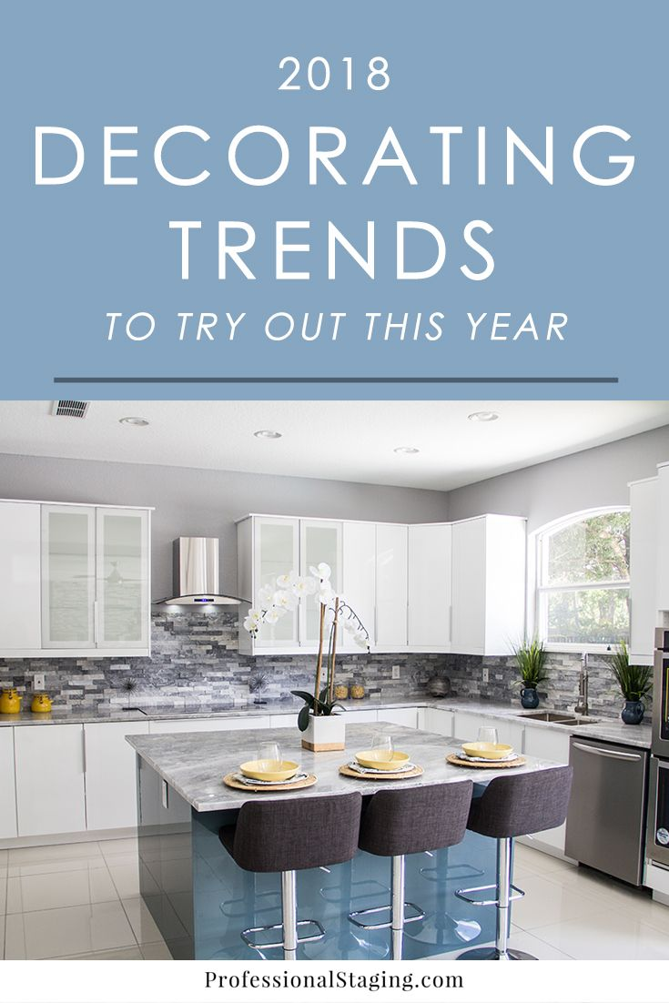 7 Spectacular Kitchen Staging Ideas Photos: 7 Decorating Trends To Try Out In 2018