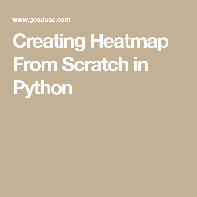 Creating Heatmap From Scratch in Python in 2019 | Python | Python
