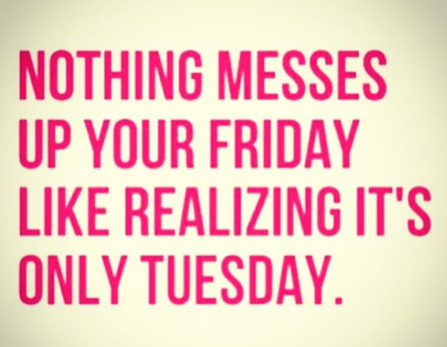 Nothing messes up your Friday more like realizing it\'s only ...