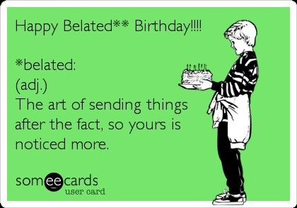 Happy belated birthday – Free Belated Birthday Cards