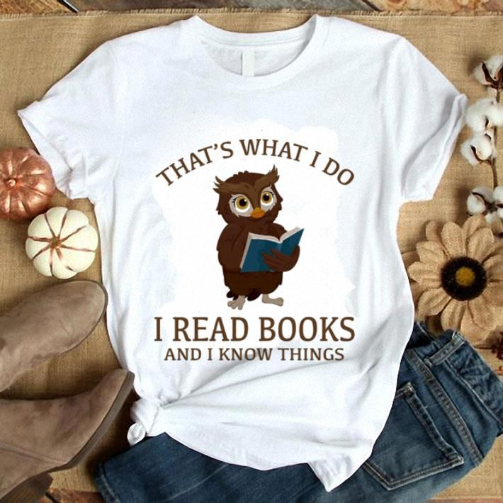 Owl That S What I Do I Read Books And I Know Things Shirt Hoodie