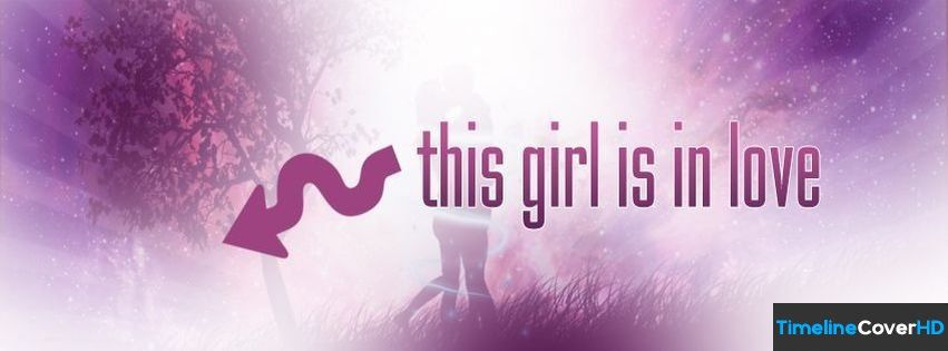 This Girl Is In Love Facebook Covers Cover